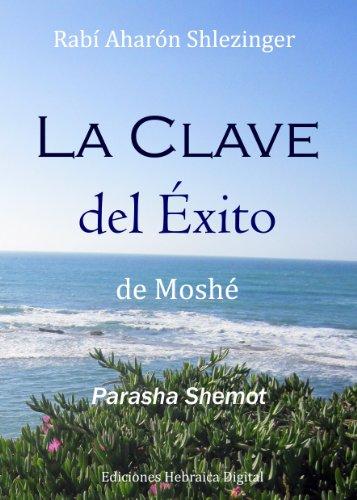 La Clave del Éxito de Moshé: Parashá Shemot (La Parashá en profundidad) por Aharón Shlezinger
