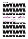 Álgebra lineal y cálculo para estudiantes de químicas (con problemas resueltos) (Matemáticas)