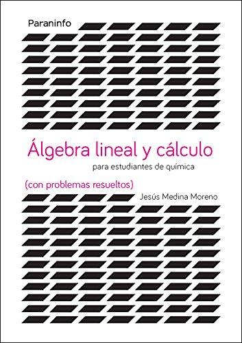 Álgebra lineal y cálculo para estudiantes de químicas (con problemas resueltos) (Matematicas (paraninfo)) por JESÚS MEDINA MORENO