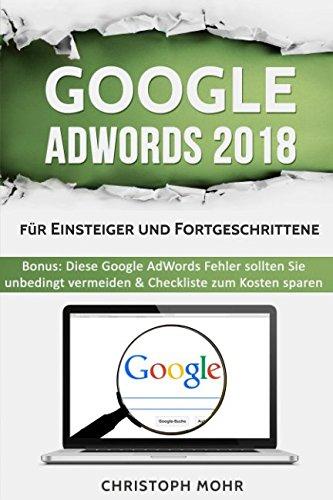 Google AdWords 2018 - für Einsteiger und Fortgeschrittene: Bonus: Diese Google AdWords Fehler sollten Sie unbedingt vermeiden & Checkliste zum Kosten sparen