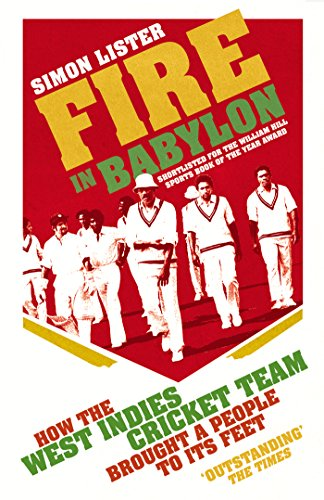 Fire in Babylon: How the West Indies Cricket Team Brought a People to its Feet por Simon Lister
