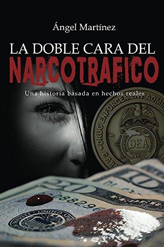 La Doble Cara del Narcotráfico por Angel Martinez