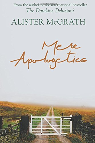 Mere Apologetics: How to help seekers and sceptics find faith por Alister McGrath