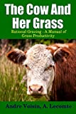 Cover of: The Cow and Her Grass: Rational Grazing - A Manual of Grass Productivity | Andre Voisin