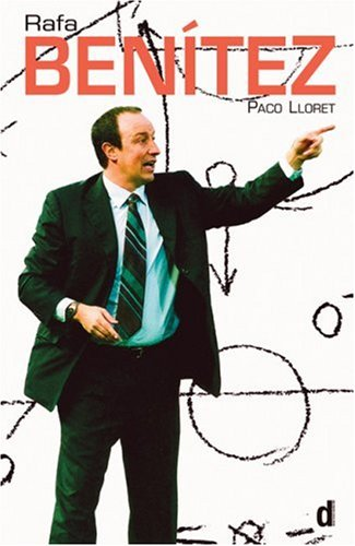 Rafa Benatez: The Authorised Biography of the Liverpool Football Club Manager: The Authorised Biography by Paco Lloret por Paco Lloret