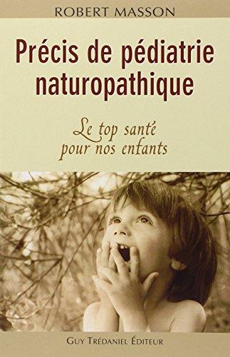 Précis de pédiatrie naturopathique : Le top santé pour nos enfants par Robert Masson