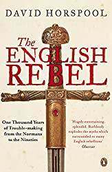 The English Rebel: One Thousand Years of Trouble-making from the Normans to the Nineties