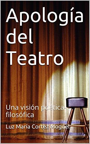 Apología del Teatro: Una visión poética-filosófica