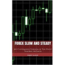 Forex Slow and Steady: My Customized Version of The Pivot Trading Method (English Edition)