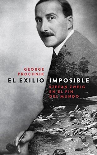 El exilio imposible: Stefan Zweig en el fin del mundo por George Prochnik