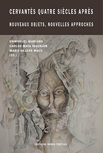 Cervantes Quatre Siecles Après. Nouvelles Approches, Nouveaux Objets