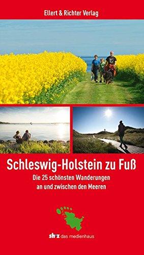 Schleswig-Holstein zu Fuß. Die 25 schönsten Wanderungen an und zwischen den Meeren