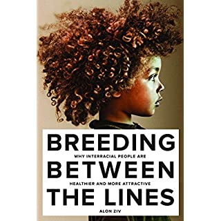 Breeding Between The Lines: Why Interracial People are Healthier and More Attractive (English Edition)