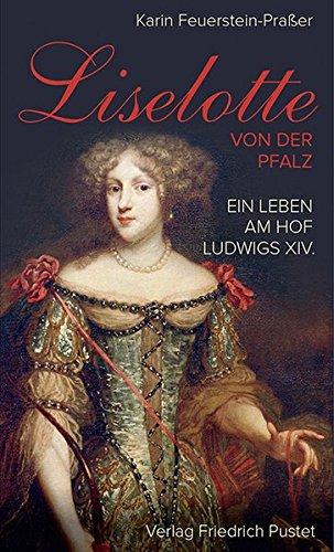 Liselotte von der Pfalz: Ein Leben am Hof Ludwigs XIV. (Biografien) (Madame De Maintenon)