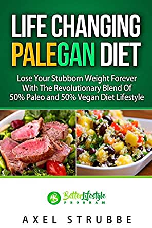 Paleo and Vegan: Life Changing Palegan Diet: Lose Your Stubborn Weight ...