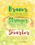 You Are Braver Than You Believe and Stronger Than You Seem and Smarter Than You Think - A. A. Milne - Dotted Journal: Yellow Notebook (Dotted Journals To Write In)
