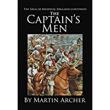 The Captain's Men: Life in Medieval England was a Game of Thrones (The Company of Archers Book 11)