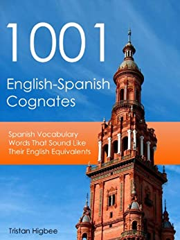 1001 English-Spanish Cognates: Spanish Vocabulary Words That Sound Like Their English Equivalents (English Edition) de [Higbee, Tristan]