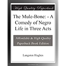 The Mule-Bone: - A Comedy of Negro Life in Three Acts