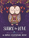 Share The Love: An Adult Colouring Book: A Unique Antistress Coloring Gift for Men, Women, Teenagers & Seniors with Relaxing Doodle Patterns & Stress ... Relief, Mindful Meditation & Relaxation)