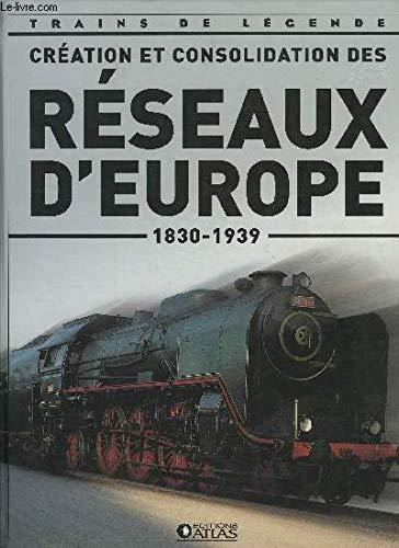 Création et consolidation des réseaux d'Europe, 1830 - 1939, Trains de légende, Transport, Rail, Ferroviaire, Locomotive, cheminots