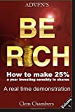 ADVFN's Be Rich: How to Make 25% a year investing sensibly in shares - a real time demonstration - Volume 1 1st edition by Chambers, Clem (2014) Paperback