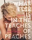 What Else Is in the Teaches of Peaches by Peaches;Holger Talinski;Yoko Ono;Ellen Page;Michael Stipe(2015-07-16)