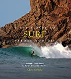 Fifty Places to Surf Before You Die: Surfing Experts Share the World's Greatest Destinations - Chris Santella