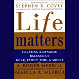 Life Matters: Creating a Dynamic Balance of Work, Family, Time, and Money
