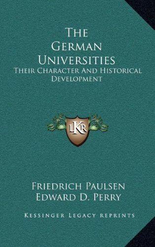 The German Universities: Their Character and Historical Development