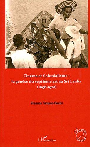 Cinema et colonialisme la genese du septième art au sri lanka 1896 1928 par Vilasnee Tampoe-Hautin
