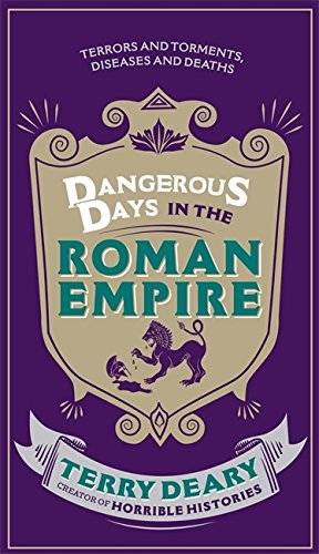 Dangerous Days in the Roman Empire: Terrors and Torments, Diseases and Deaths (Dangerous Days 1)