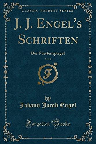 J. J. Engel's Schriften, Vol. 3: Der Fürstenspiegel (Classic Reprint)