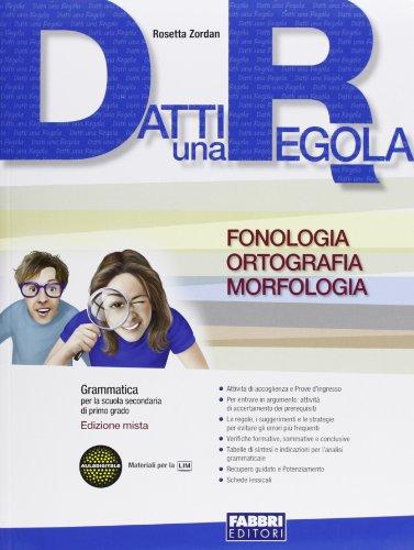 Datti una regola. Fonologia, ortografia, morfologia. Con espansione online. Per la Scuola secondaria di primo grado. Con CD-ROM: 2