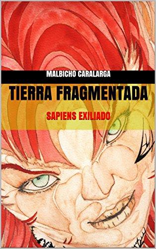 TIERRA FRAGMENTADA: SAPIENS EXILIADO (EL AUXILIO DE NATURA nº 1) por Malbicho Caralarga