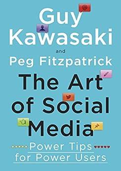 The Art of Social Media: Power Tips for Power Users by [Kawasaki, Guy, Fitzpatrick, Peg]