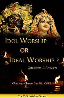Idol Worship Or Ideal Worship ? by [Charan, Chaitanya]