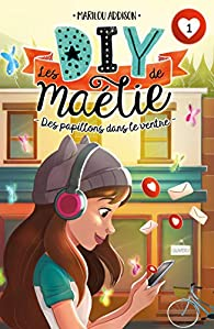 Les DIY de Maélie, tome 1 : Des papillons dans le ventre par Marilou Addison