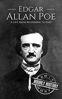 Edgar Allan Poe: A Life From Beginning To End (biographies Of American Authors Book 3) por Hourly History