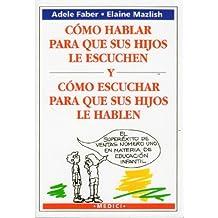 COMO HABLAR PARA QUE HIJOS ESCUCHEN: HIW TALK KIDS LISTEN (NIÑOS Y ADOLESCENTES)