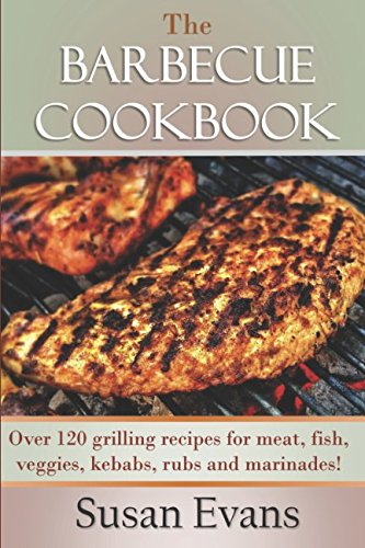 The Barbecue Cookbook: Over 120 grilling recipes for meat, fish, veggies, kebabs, rubs and marinades