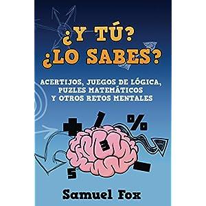 ¿Y tú? ¿Lo sabes?: Acertijos, juegos de lógica, puzles matemáticos y otros retos mentales.