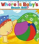 (WHERE IS BABY'S BEACH BALL?) BY KATZ, KAREN(AUTHOR)Hardcover May-2009