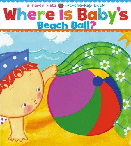 Where Is Baby's Beach Ball? (Karen Katz Lift-the-Flap Books)