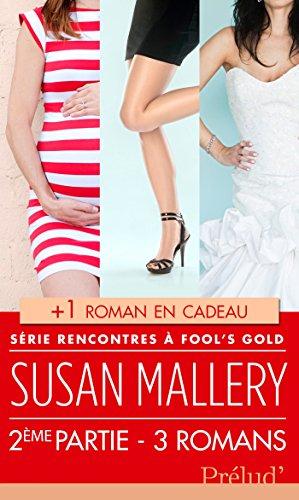 Rencontres à Fool's Gold : deuxième partie : 3 romans + 1 roman en cadeau ! par Susan Mallery