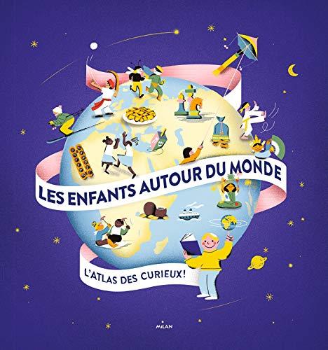 Les enfants autour du monde: L'atlas des curieux