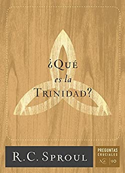 ¿Qué es la Trinidad?: 6 (Crucial Questions Series) de [Sproul, R.C.]