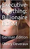 Executive-Plaything: Billionaire BDSM: German Edition