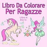 Scarica Libro Libro Da Colorare Per Ragazze Libro 6 Eta 5 Belle immagini come animali unicorni fate sirene principesse cavalli gatti e cani per bambini dai 5 anni in su (PDF,EPUB,MOBI) Online Italiano Gratis