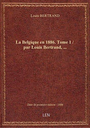 La Belgique en 1886. Tome 1 / par Louis Bertrand,... par Louis BERTRAND